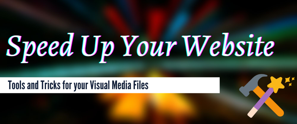 Cover image for Speed up your Website: Tools and Tricks for Visual Media Files