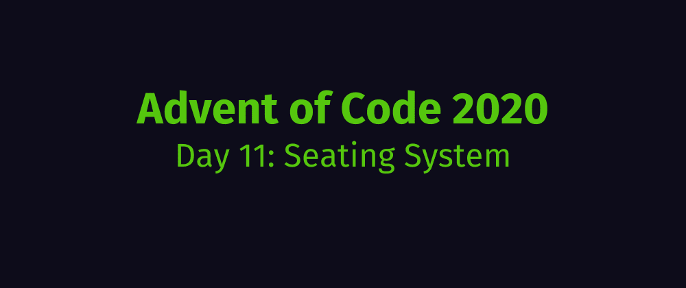 Cover image for Advent of Code 2020 Solution Megathread - Day 11: Seating System