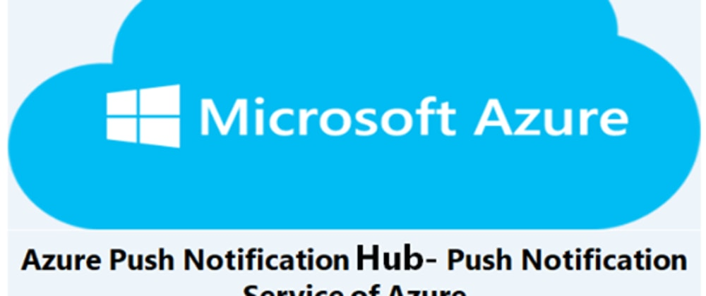 Cover image for Azure Push Notification Hub- Push Notification service of Azure