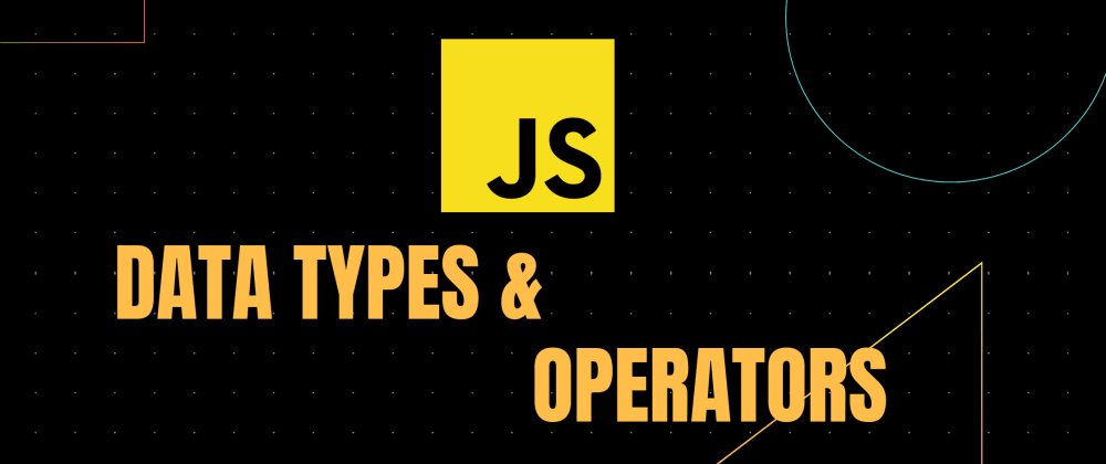 Cover image for Data Types and Operators in JavaScript: Everything You Need To Know