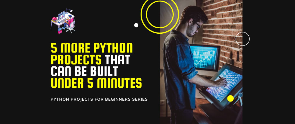 Cover image for 5 More Python Projects That Can Be Built in Under 5 Minutes