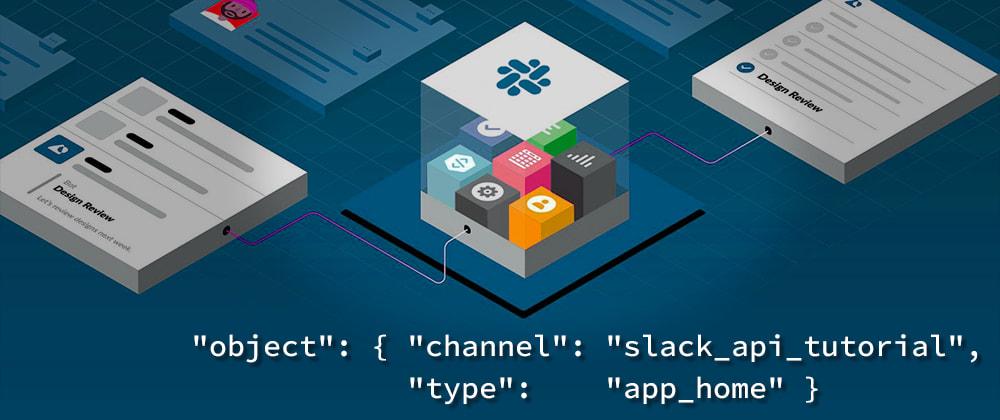 Cover image for [Slack API Tutorial] Building a Home for Your Slack App 🏡