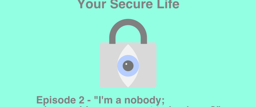 Cover image for I'm a nobody; why would anyone want to hack me?
