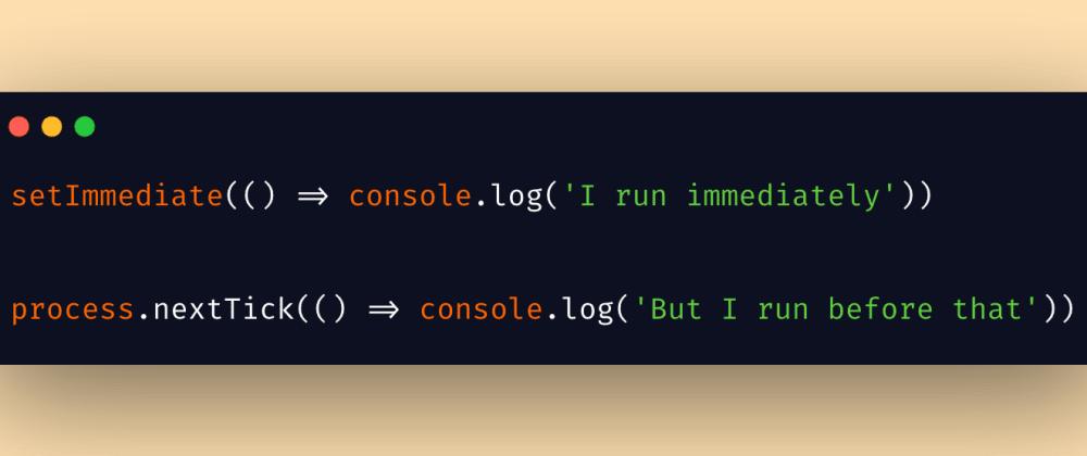 Cover image for setImmediate() vs process.nextTick() in NodeJs