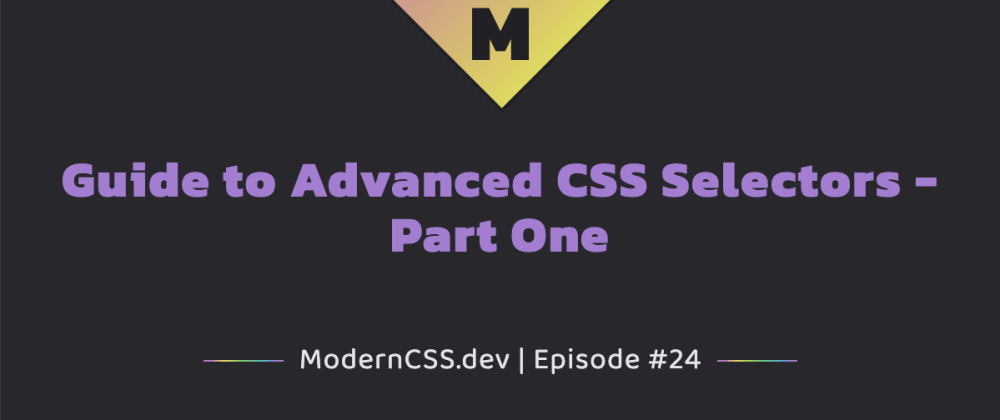 Cover image for Guide to Advanced CSS Selectors - Part One