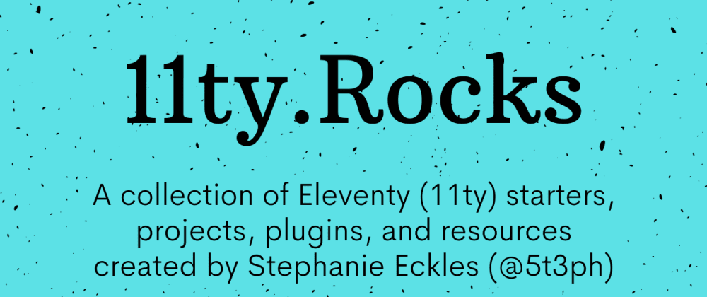 Cover image for ✨ Announcing 11ty.Rocks: A collection of Eleventy resources