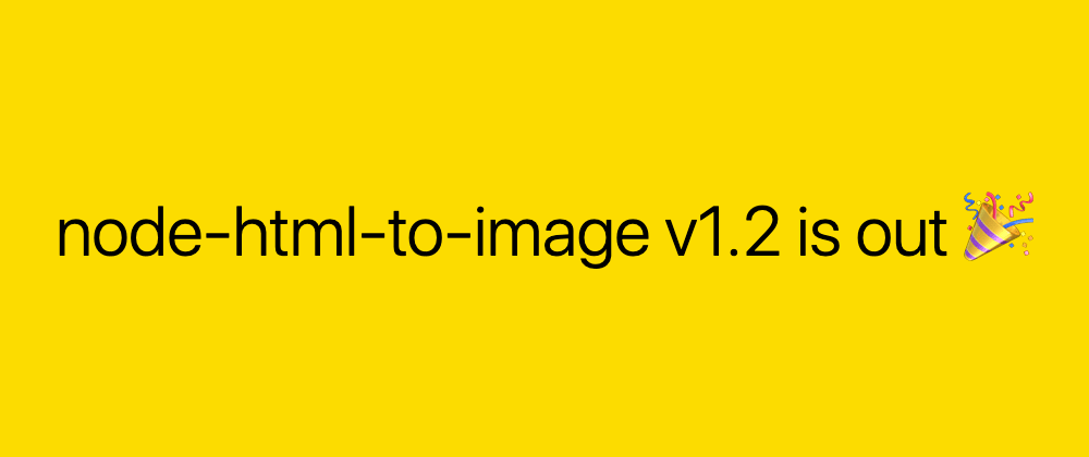Cover image for node-html-to-image v1.2 is out 🎉