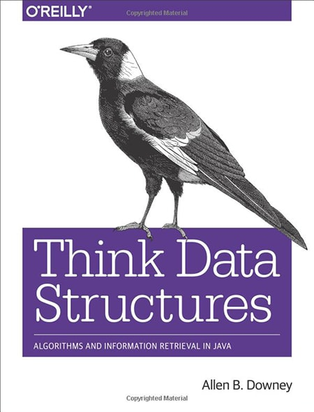 Think Data Structures: Algorithms and Information Retrieval in Java by Allen B. Downey