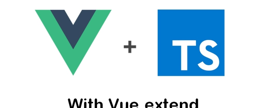 Cover image for Using Vue with typescript and Vue.extend