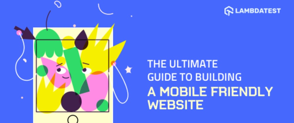 Cover image for The Ultimate Guide To Building A Mobile Friendly Website