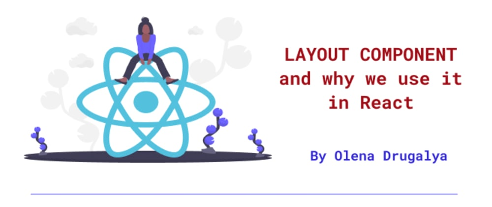 Cover image for Layout Component and why we use it in React