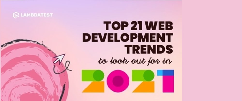 Cover image for Top 21 Web Development Trends To Look Out For In 2021