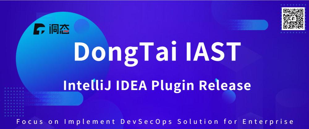 Cover image for DongTai IAST IntelliJ IDEA Plugin Release