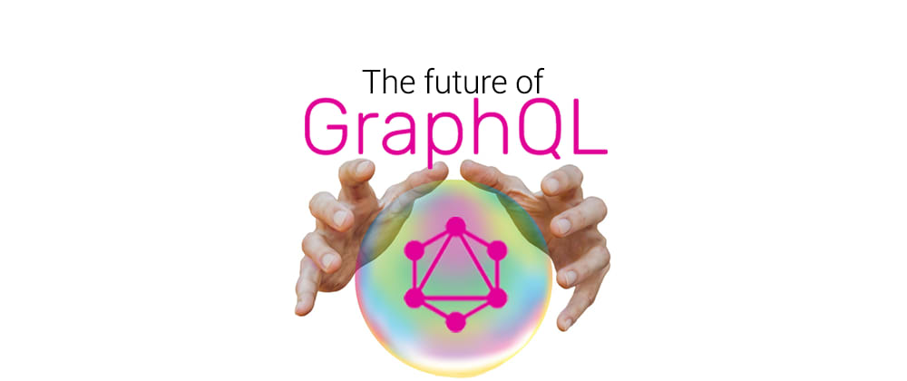 Cover image for Is GraphQL the future of APIs?