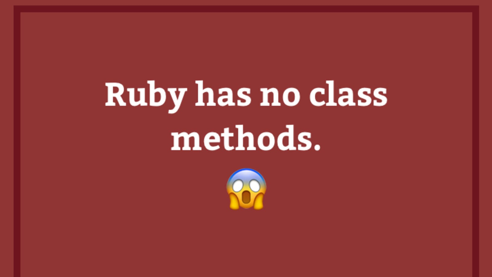 Ruby Has No Class Methods Dev