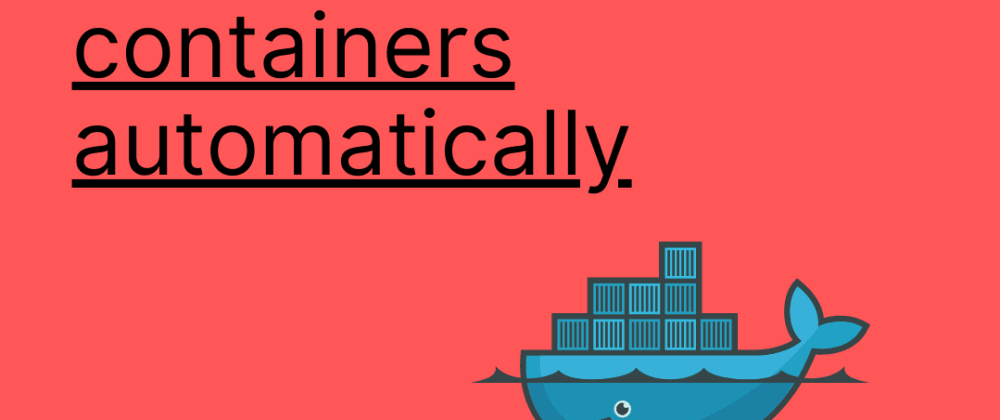 Cover image for How to restart containers automatically in docker
