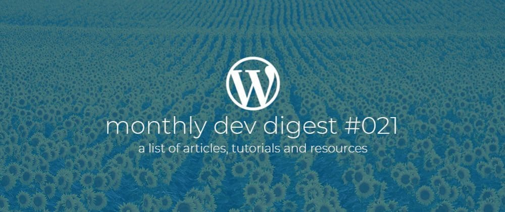 Cover image for WordPress Monthly Dev Digest #021