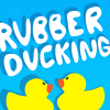 Rubber Ducking