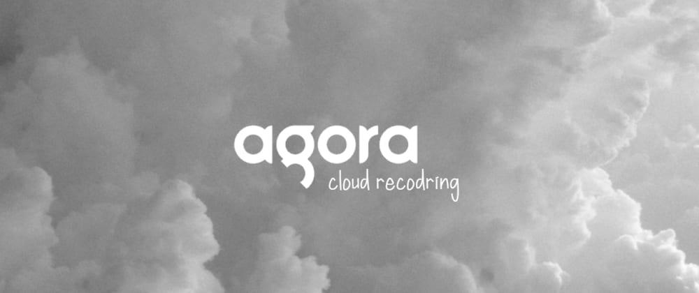 Cover image for Agora Cloud Recording