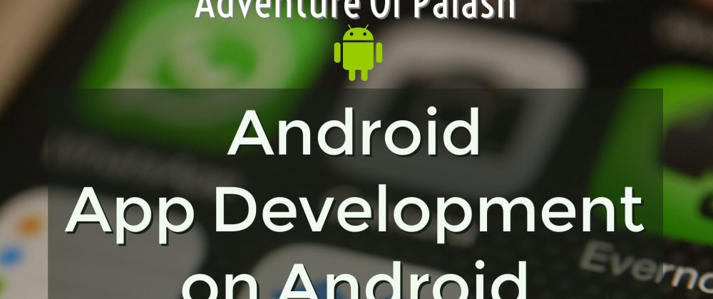 Cover image for How to Start Android App Development on Android