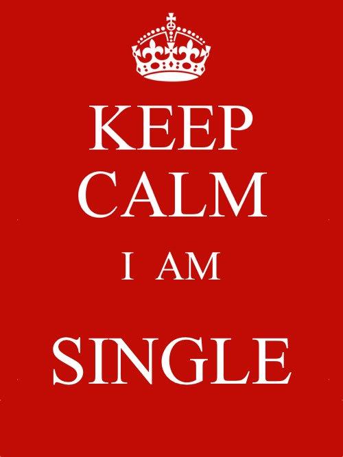 Keep Calm. I am single.