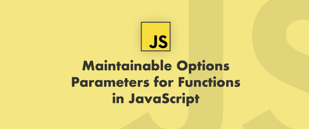 Cover image for Maintainable Options Parameters for Functions in JavaScript