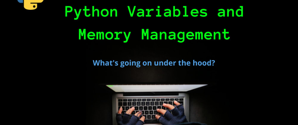 Cover image for Python Variables and Memory Management