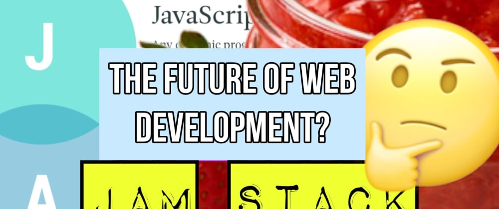 Cover image for Is the JAM stack the future of web development?