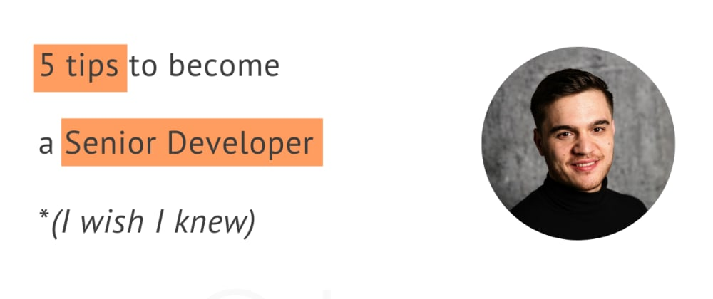 Cover image for 5 tips to become a Senior Developer - I wish I knew