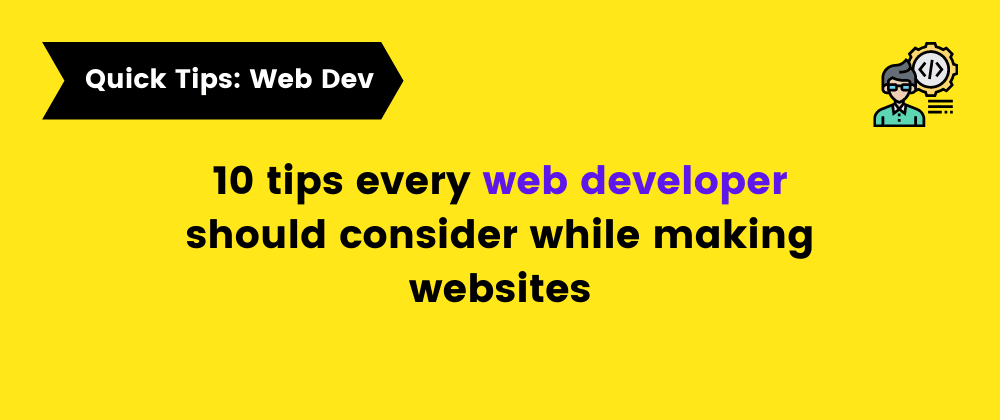 Cover image for 10 tips every web developer should consider while making websites