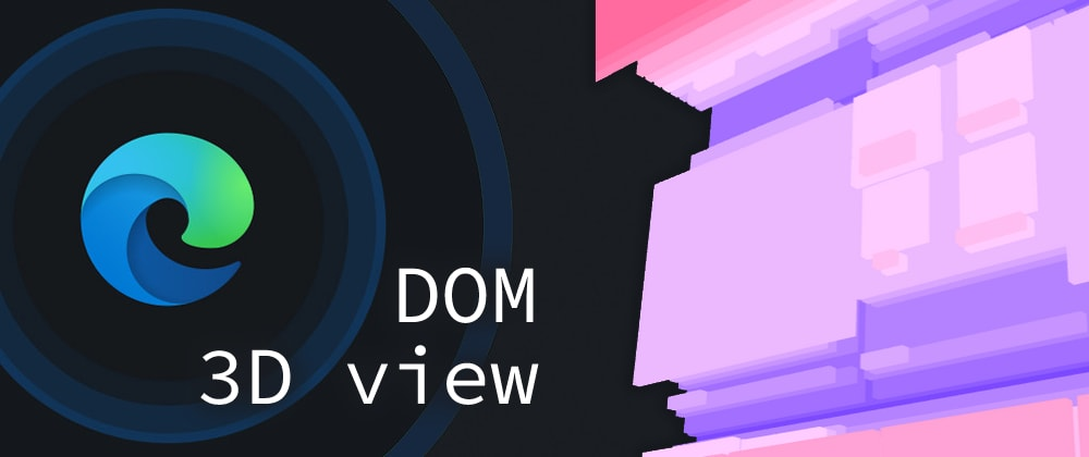 Cover image for DOM 3D view | Edge devTools
