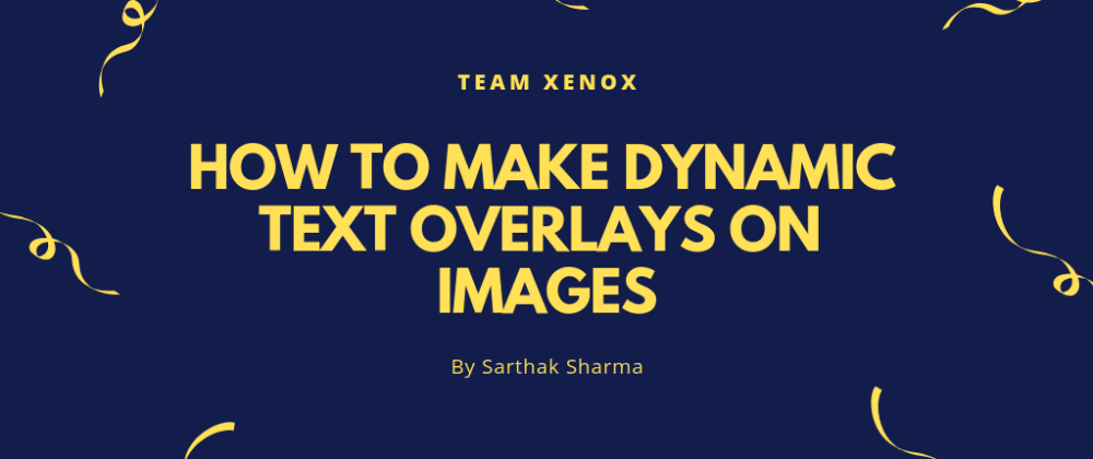 Cover image for How to make Dynamic Text Overlays on Images