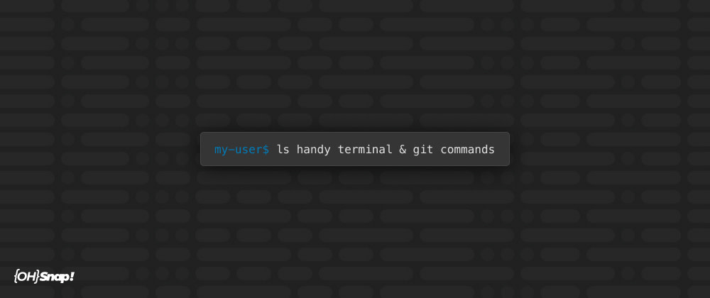 Cover image for OhSnap! Handy Terminal & Git Commands