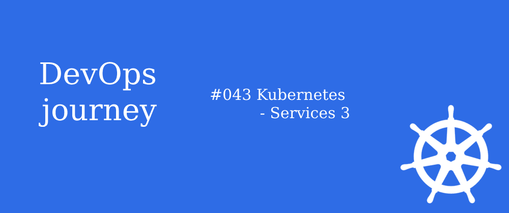 Cover image for #043 Kubernetes - Services 3