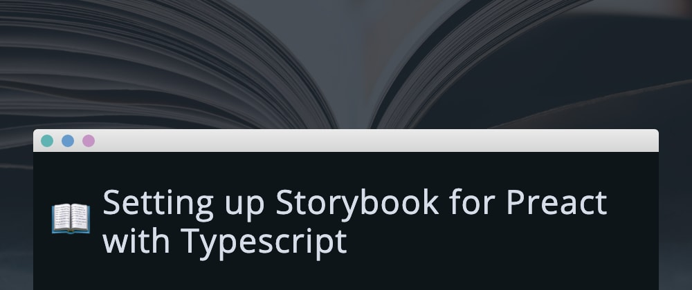 Cover image for Setting up Storybook for Preact with TypeScript