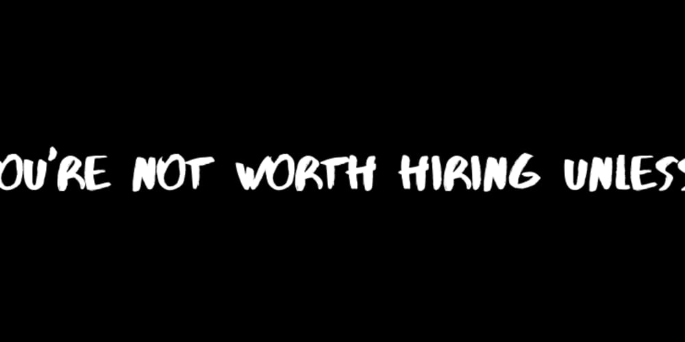 Discussion of You're not worth hiring unless    — DEV