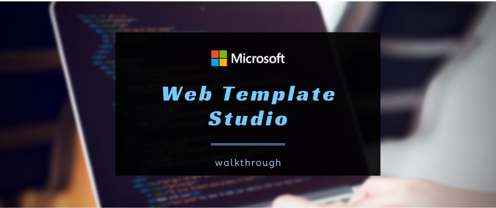 Cover image for Microsoft's Web Template Studio walkthrough 🌐