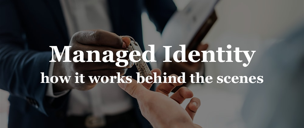 Cover image for Managed Identity - How it works behind the scenes