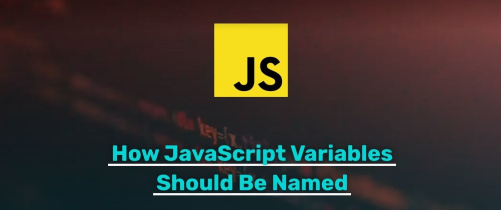 Cover image for How JavaScript Variables Should Be Named