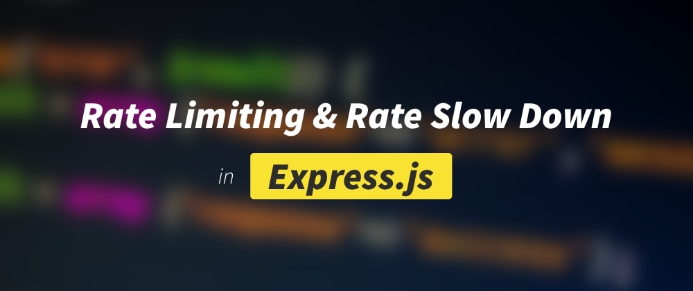 Cover image for How to Set Up Rate Limiting and Rate Slowing Down in Express.js