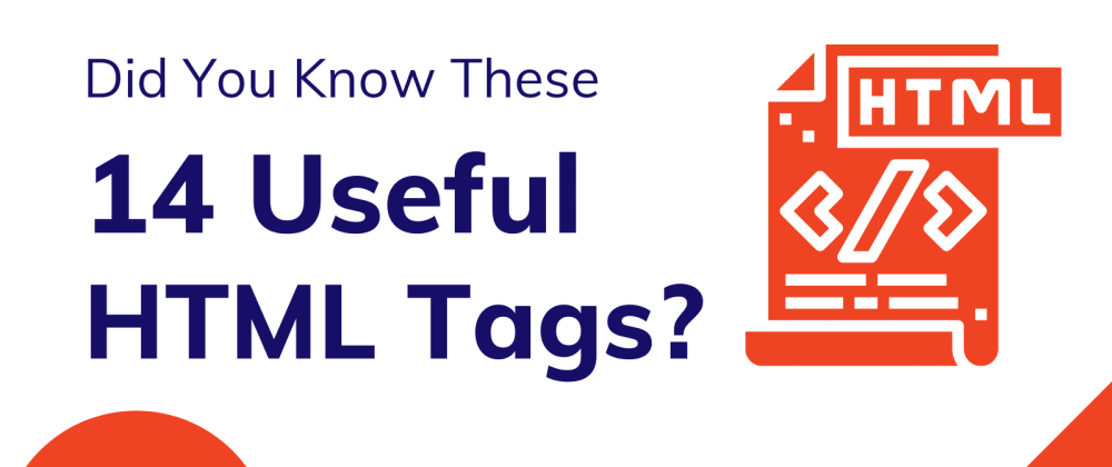 Cover image for Did You Know These 14 Useful HTML Tags?