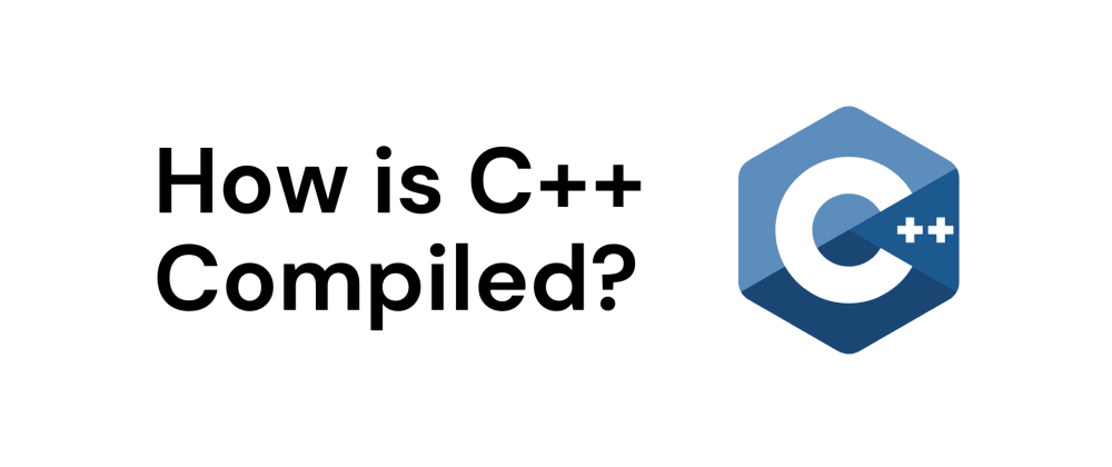 Cover image for 📦 How is C++ Compiled?