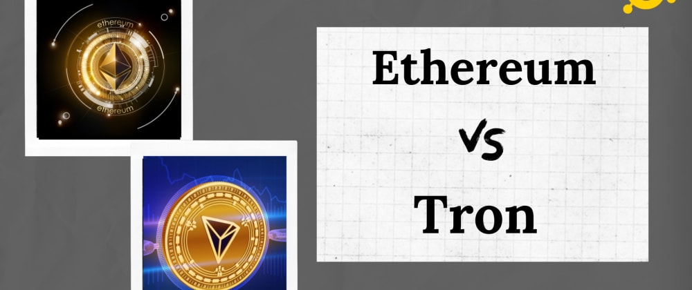 Cover image for Ethereum vs Tron - Which is the Best Blockchain to Enhance the Crypto Business Activities?