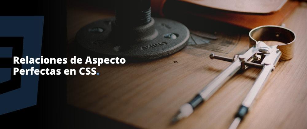 Cover image for Relaciones de Aspecto Perfectas en CSS