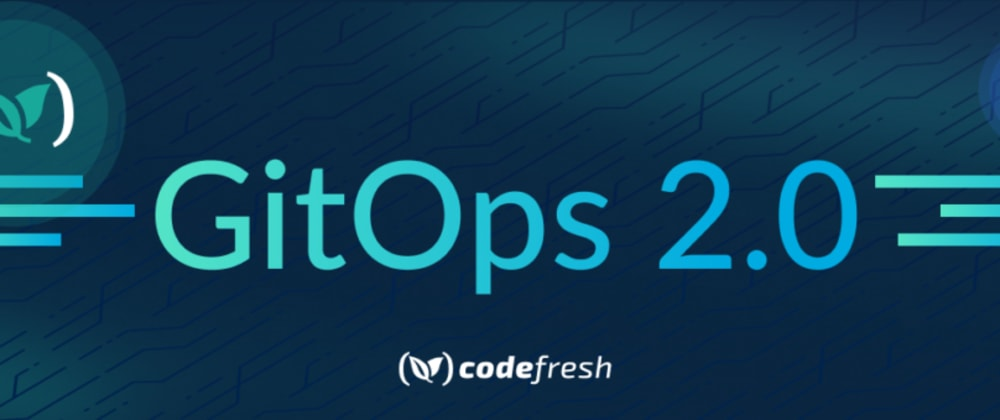 Cover image for Entering GitOps 2.0 with Codefresh and ArgoCD