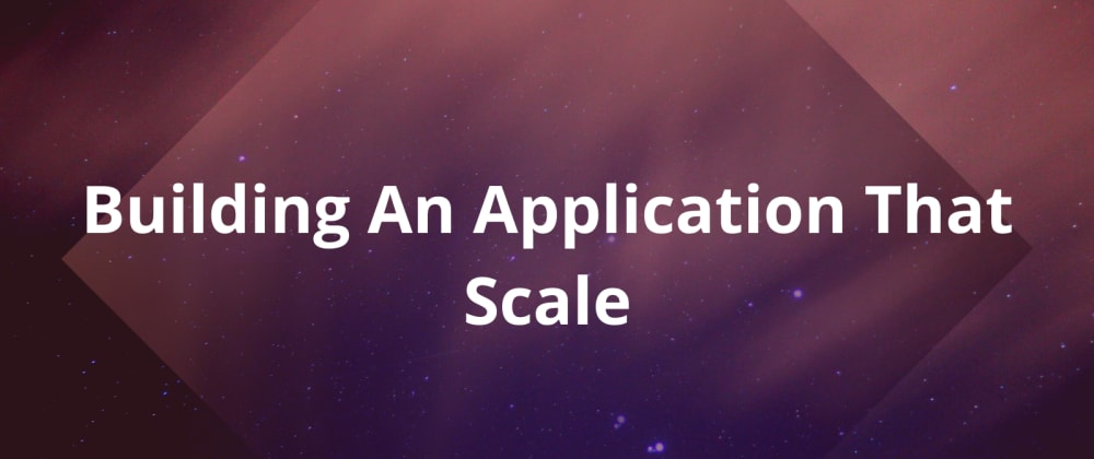 Cover image for Building An Application That Scale