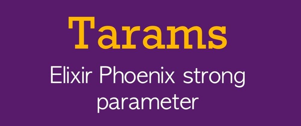 Cover image for Chuẩn hoá và validate dữ liệu trong Phoenix với thư viện Tarams