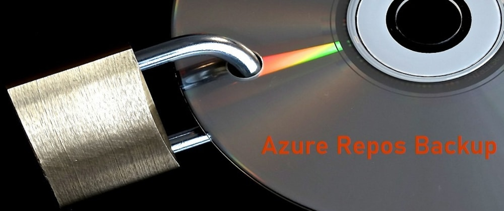 Cover image for A missing step: Backup Azure DevOps Repositories