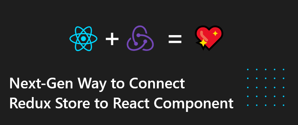 Cover Image for Next-Gen Way to Connect Redux Store to React Component