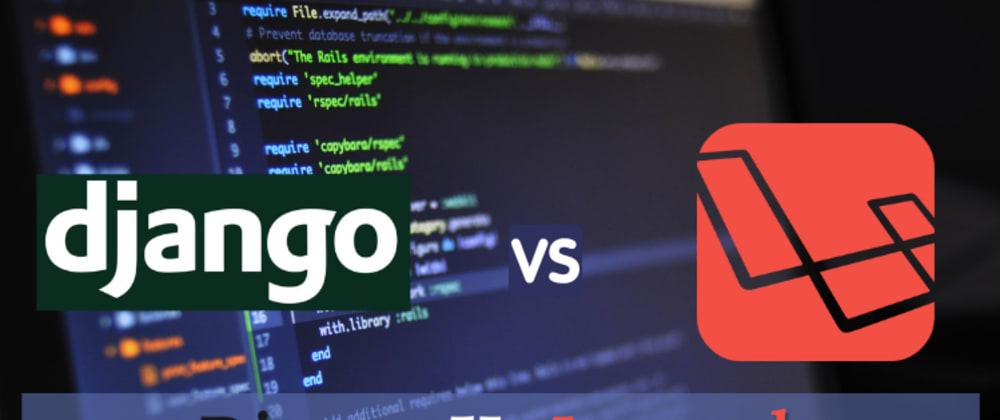 Cover image for Django Vs Laravel: Which framework to choose?